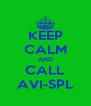 KEEP CALM AND CALL AVI-SPL - Personalised Poster A4 size