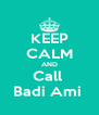 KEEP CALM AND Call  Badi Ami  - Personalised Poster A4 size