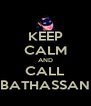 KEEP CALM AND CALL BATHASSAN - Personalised Poster A4 size