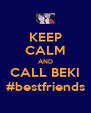 KEEP CALM AND CALL BEKI #bestfriends - Personalised Poster A4 size