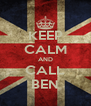 KEEP CALM AND CALL BEN - Personalised Poster A4 size