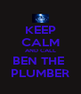 KEEP CALM AND CALL BEN THE  PLUMBER - Personalised Poster A4 size