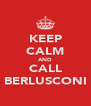 KEEP CALM AND CALL BERLUSCONI - Personalised Poster A4 size