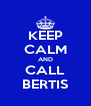 KEEP CALM AND CALL BERTIS - Personalised Poster A4 size