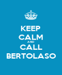 KEEP CALM AND CALL BERTOLASO - Personalised Poster A4 size
