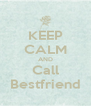 KEEP CALM AND Call Bestfriend - Personalised Poster A4 size