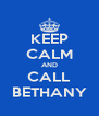 KEEP CALM AND CALL BETHANY - Personalised Poster A4 size