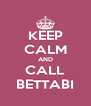 KEEP CALM AND CALL BETTABI - Personalised Poster A4 size