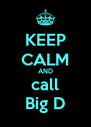 KEEP CALM AND call Big D - Personalised Poster A4 size