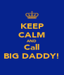 KEEP CALM AND Call BIG DADDY! - Personalised Poster A4 size