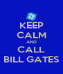 KEEP CALM AND CALL BILL GATES - Personalised Poster A4 size