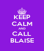 KEEP CALM AND CALL BLAISE - Personalised Poster A4 size