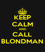 KEEP CALM AND CALL BLONDMAN - Personalised Poster A4 size