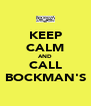 KEEP CALM AND CALL BOCKMAN'S - Personalised Poster A4 size
