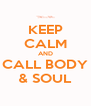 KEEP CALM AND CALL BODY & SOUL - Personalised Poster A4 size