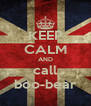 KEEP CALM AND call boo-bear - Personalised Poster A4 size