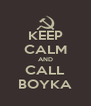 KEEP CALM AND CALL BOYKA - Personalised Poster A4 size