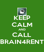 KEEP CALM AND CALL BRAIN4RENT - Personalised Poster A4 size