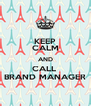 KEEP CALM AND CALL  BRAND MANAGER - Personalised Poster A4 size