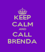 KEEP CALM AND CALL BRENDA - Personalised Poster A4 size