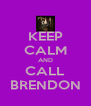 KEEP CALM AND CALL BRENDON - Personalised Poster A4 size