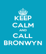 KEEP CALM AND CALL BRONWYN - Personalised Poster A4 size