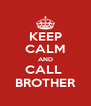 KEEP CALM AND CALL  BROTHER - Personalised Poster A4 size