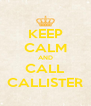 KEEP CALM AND CALL CALLISTER - Personalised Poster A4 size