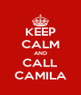 KEEP CALM AND CALL CAMILA - Personalised Poster A4 size