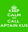 KEEP CALM AND CALL  CAPTAIN KUSH - Personalised Poster A4 size