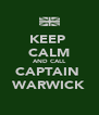 KEEP  CALM AND CALL CAPTAIN  WARWICK - Personalised Poster A4 size