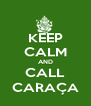 KEEP CALM AND CALL CARAÇA - Personalised Poster A4 size