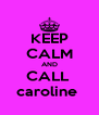 KEEP CALM AND CALL  caroline  - Personalised Poster A4 size