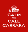 KEEP CALM AND CALL CARRARA - Personalised Poster A4 size