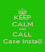 KEEP CALM AND CALL Case Install - Personalised Poster A4 size
