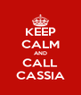 KEEP CALM AND CALL CASSIA - Personalised Poster A4 size