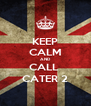 KEEP CALM AND CALL  CATER 2 - Personalised Poster A4 size