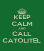 KEEP CALM AND CALL CATOLITEL - Personalised Poster A4 size