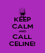 KEEP CALM AND CALL CELINE! - Personalised Poster A4 size