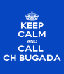 KEEP CALM AND CALL  CH BUGADA - Personalised Poster A4 size