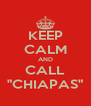 """KEEP CALM AND CALL """"CHIAPAS"""" - Personalised Poster A4 size"""