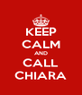KEEP CALM AND CALL CHIARA - Personalised Poster A4 size