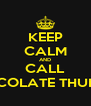 KEEP CALM AND CALL CHOCOLATE THUNDER - Personalised Poster A4 size