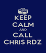 KEEP CALM AND CALL CHRIS RDZ - Personalised Poster A4 size