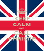 KEEP CALM and  CALL CHRISTIE - Personalised Poster A4 size