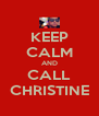 KEEP CALM AND CALL CHRISTINE - Personalised Poster A4 size