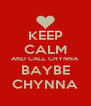 KEEP CALM AND CALL CHYNNA BAYBE CHYNNA - Personalised Poster A4 size