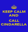 KEEP CALM AND  CALL CINDARELLA - Personalised Poster A4 size