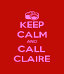 KEEP CALM AND CALL CLAIRE - Personalised Poster A4 size