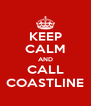 KEEP CALM AND CALL COASTLINE - Personalised Poster A4 size